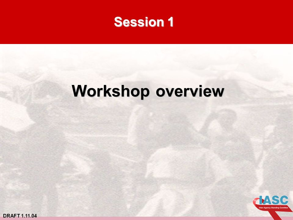 DRAFT 1.11.04 Session 1 Workshop overview Workshop overview