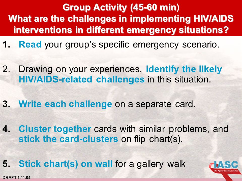 DRAFT 1.11.04 Group Activity (45-60 min What are the challenges in implementing HIV/AIDS interventions in different emergency situations.