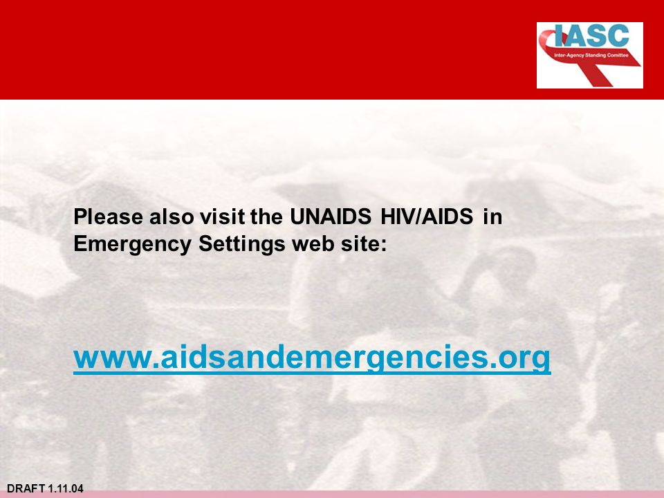 DRAFT 1.11.04 Please also visit the UNAIDS HIV/AIDS in Emergency Settings web site: www.aidsandemergencies.org
