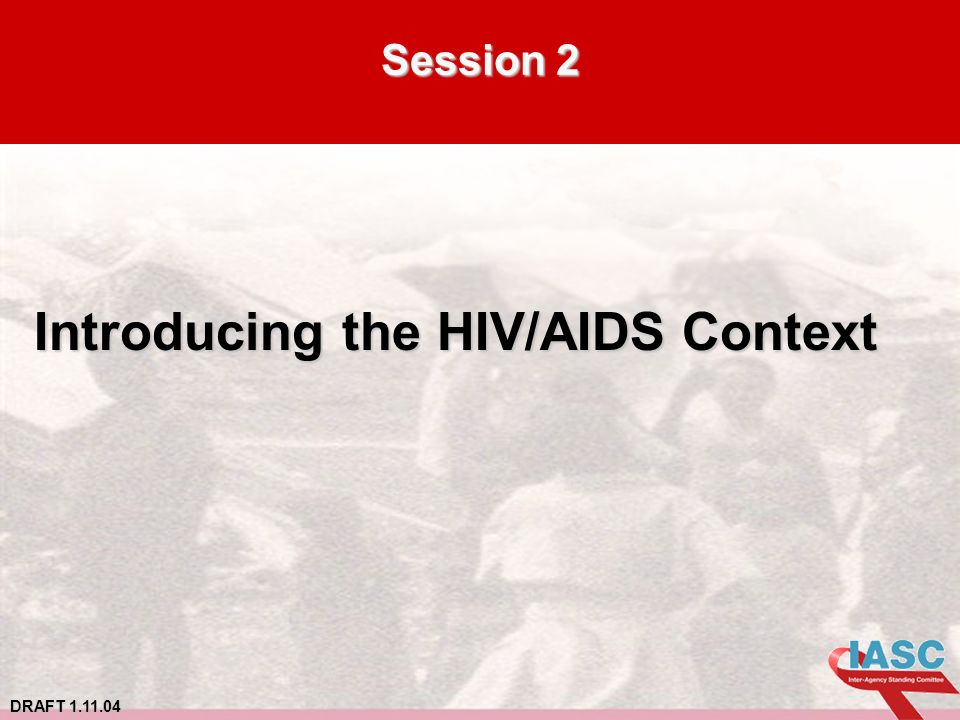 DRAFT 1.11.04 Session 2 Introducing the HIV/AIDS Context