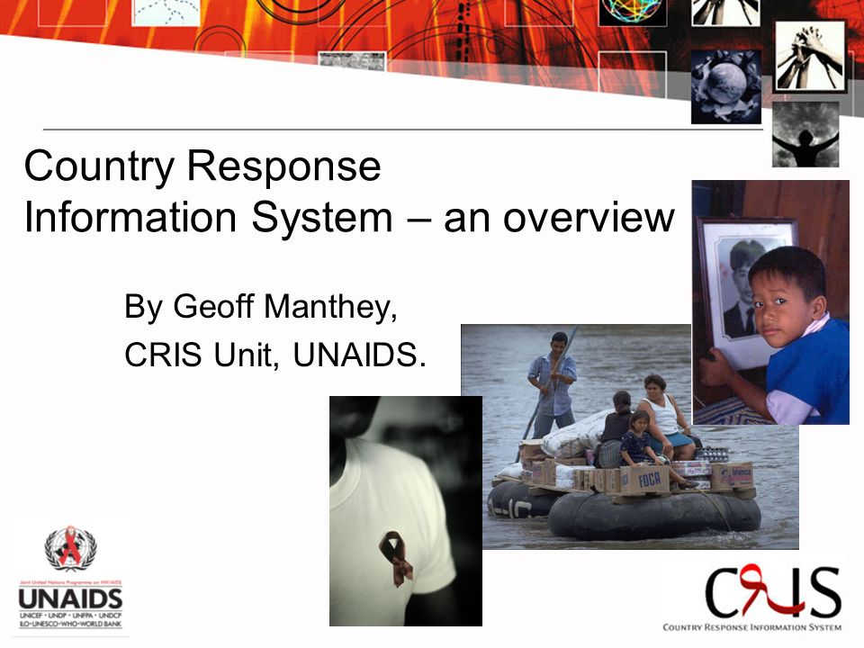 Country Response Information System – an overview By Geoff Manthey, CRIS Unit, UNAIDS.