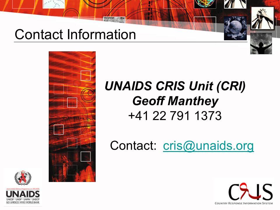 Contact Information UNAIDS CRIS Unit (CRI) Geoff Manthey +41 22 791 1373 Contact: cris@unaids.orgcris@unaids.org