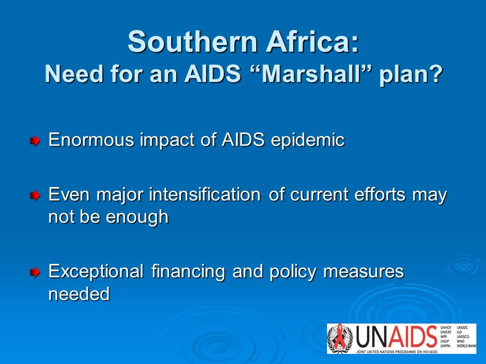 Southern Africa: Need for an AIDS Marshall plan? Enormous impact of AIDS epidemic Even major intensification of current efforts may not be enough Exce