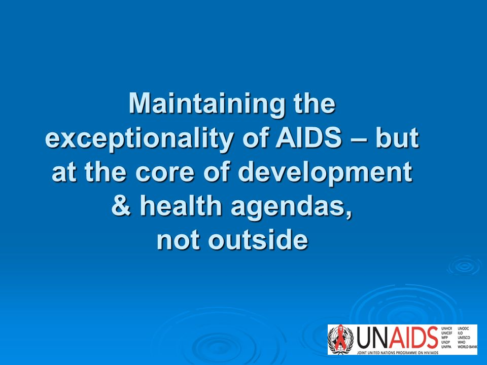 Maintaining the exceptionality of AIDS – but at the core of development & health agendas, not outside