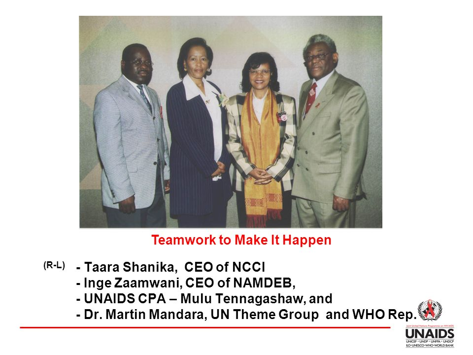 - Taara Shanika, CEO of NCCI - Inge Zaamwani, CEO of NAMDEB, - UNAIDS CPA – Mulu Tennagashaw, and - Dr.