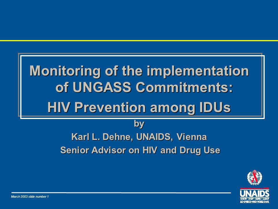 March 2003 slide number 1 Monitoring of the implementation of UNGASS Commitments: HIV Prevention among IDUs by Karl L.