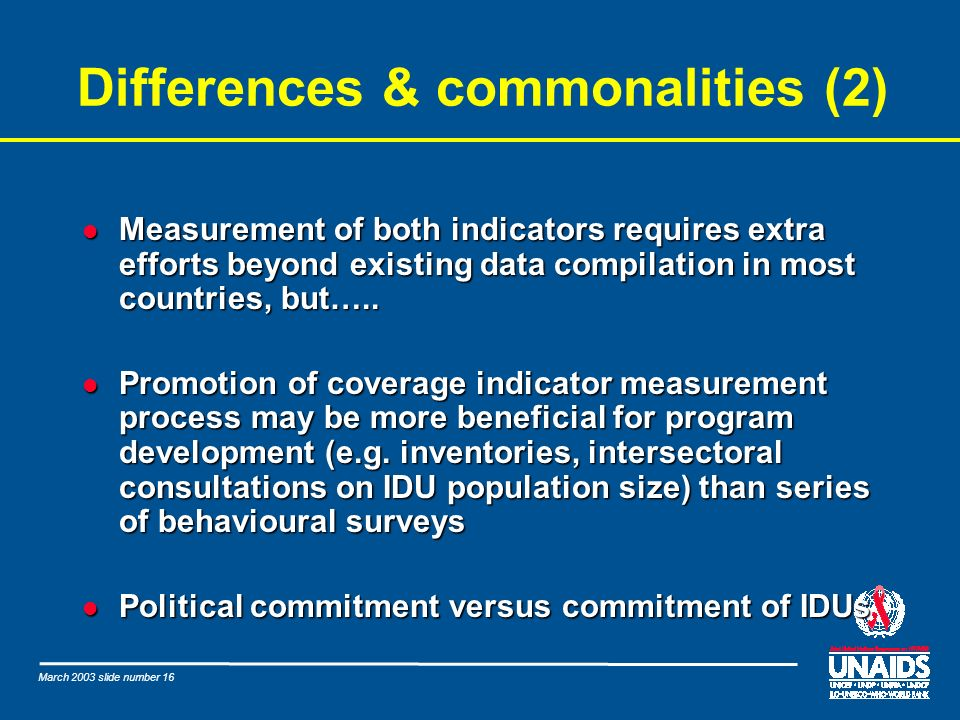 March 2003 slide number 16 Differences & commonalities (2) l Measurement of both indicators requires extra efforts beyond existing data compilation in