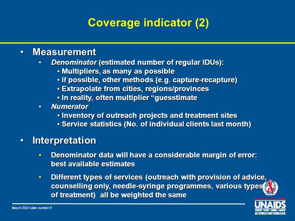 March 2003 slide number 8 Coverage indicator (2) MeasurementMeasurement Denominator (estimated number of regular IDUs):Denominator (estimated number o