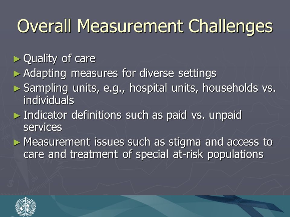 Overall Measurement Challenges Quality of care Quality of care Adapting measures for diverse settings Adapting measures for diverse settings Sampling