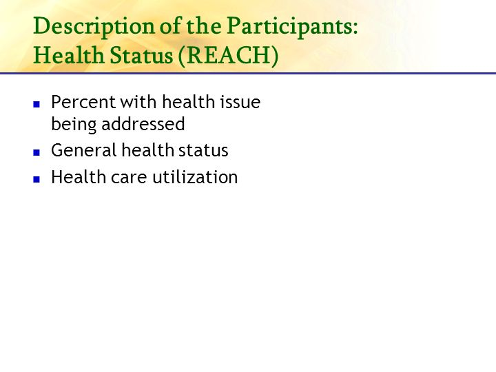Description of the Participants: Health Status (REACH) Percent with health issue being addressed General health status Health care utilization