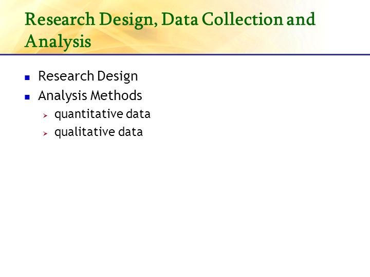 Research Design, Data Collection and Analysis Research Design Analysis Methods quantitative data qualitative data