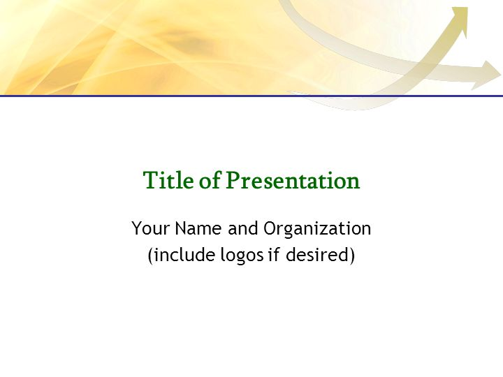 Title of Presentation Your Name and Organization (include logos if desired)