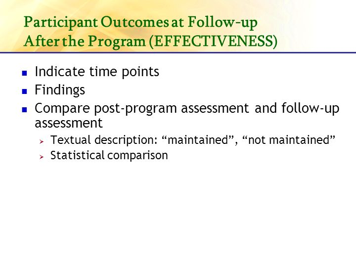 Participant Outcomes at Follow-up After the Program (EFFECTIVENESS) Indicate time points Findings Compare post-program assessment and follow-up assessment Textual description: maintained, not maintained Statistical comparison