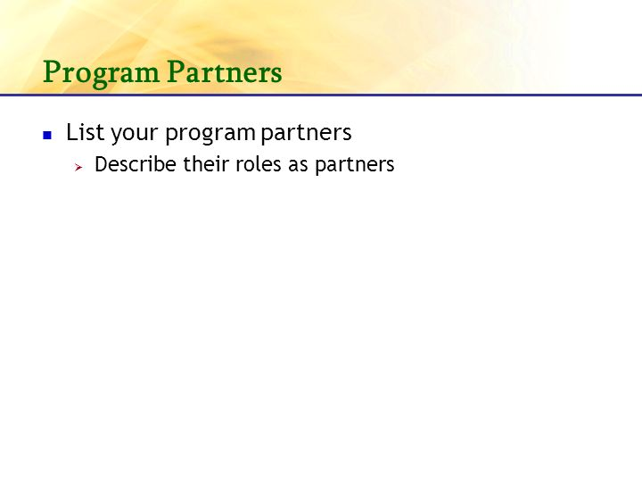 Program Partners List your program partners Describe their roles as partners