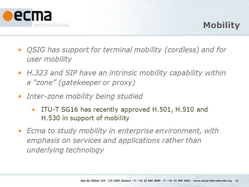 Rue du Rhône 114 - CH-1204 Geneva - T: +41 22 849 6000 - F: +41 22 849 6001 - www.ecma-international.org 12 Mobility QSIG has support for terminal mob