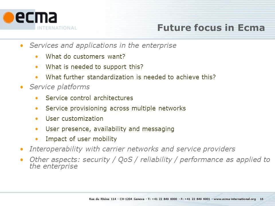 Rue du Rhône CH-1204 Geneva - T: F: Future focus in Ecma Services and applications in the enterprise What do customers want.