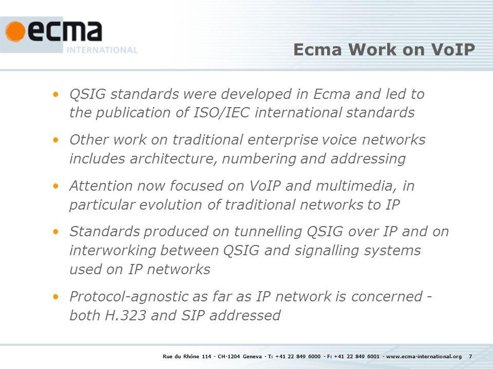 Rue du Rhône 114 - CH-1204 Geneva - T: +41 22 849 6000 - F: +41 22 849 6001 - www.ecma-international.org 7 Ecma Work on VoIP QSIG standards were devel