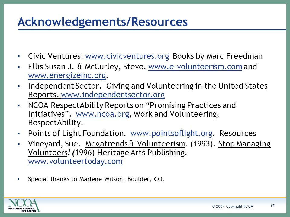 © 2007. Copyright NCOA 17 Acknowledgements/Resources Civic Ventures. www.civicventures.org Books by Marc Freedmanwww.civicventures.org Ellis Susan J.