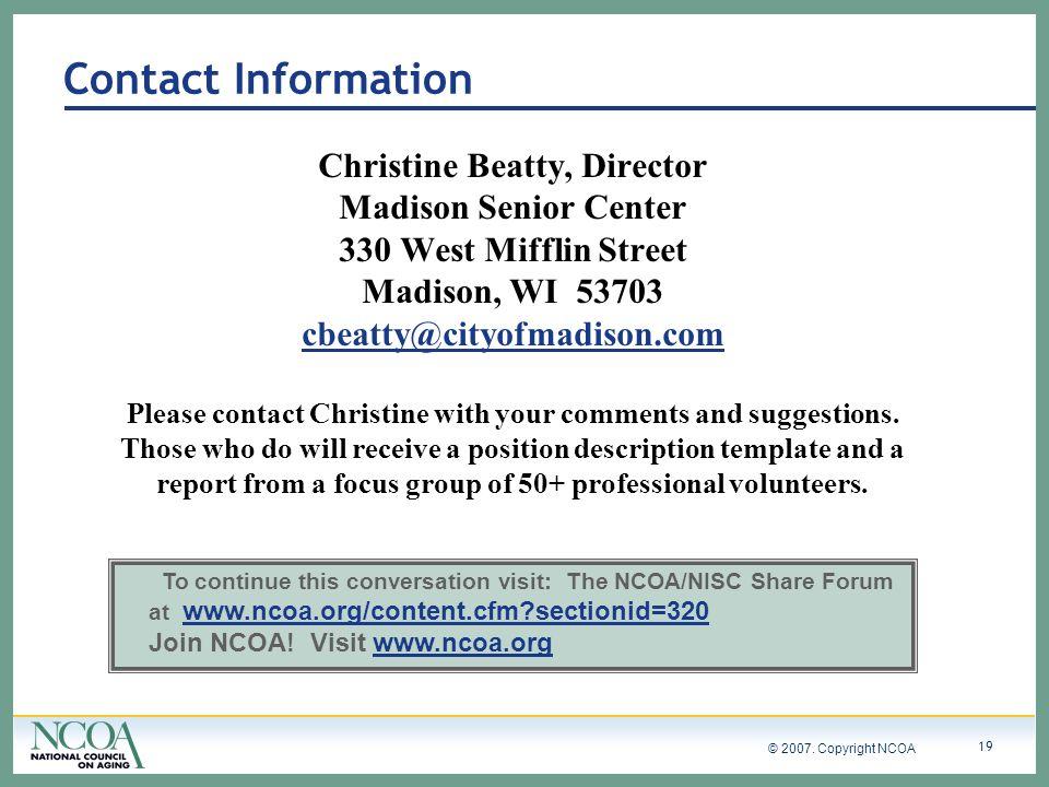 © 2007. Copyright NCOA 19 Christine Beatty, Director Madison Senior Center 330 West Mifflin Street Madison, WI 53703 cbeatty@cityofmadison.com Please