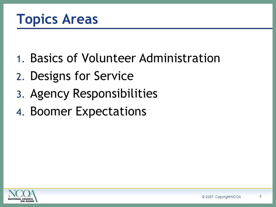 © 2007. Copyright NCOA 3 Topics Areas 1. Basics of Volunteer Administration 2.