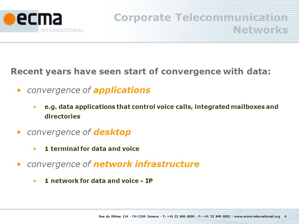 Rue du Rhône CH-1204 Geneva - T: F: Corporate Telecommunication Networks Recent years have seen start of convergence with data: convergence of applications e.g.