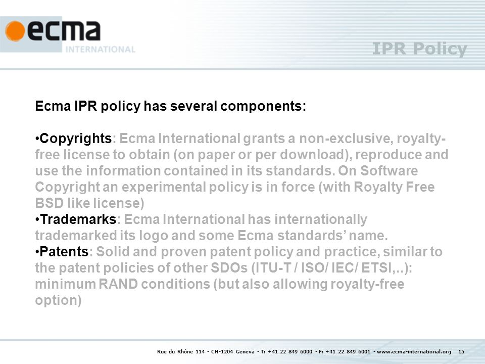 IPR Policy Rue du Rhône 114 - CH-1204 Geneva - T: +41 22 849 6000 - F: +41 22 849 6001 - www.ecma-international.org 15 Ecma IPR policy has several com