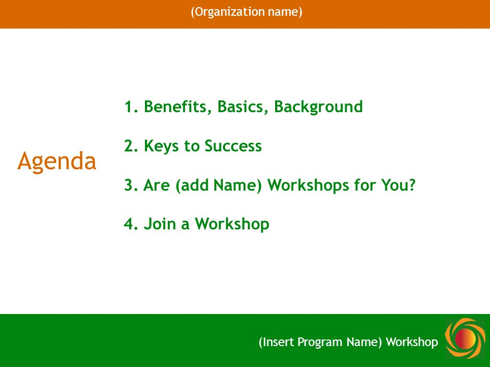 Agenda 1. Benefits, Basics, Background 2. Keys to Success 3.