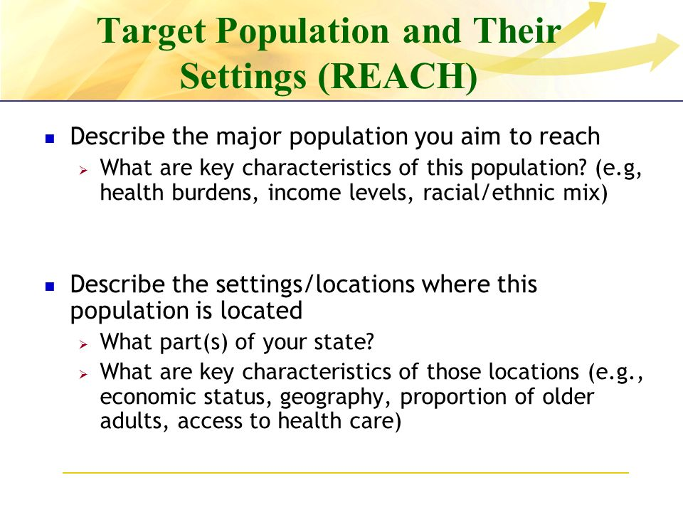 Target Population and Their Settings (REACH) Describe the major population you aim to reach What are key characteristics of this population.