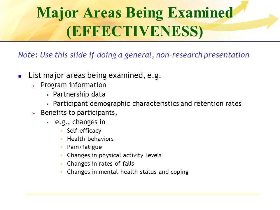 Major Areas Being Examined (EFFECTIVENESS) Note: Use this slide if doing a general, non-research presentation List major areas being examined, e.g.