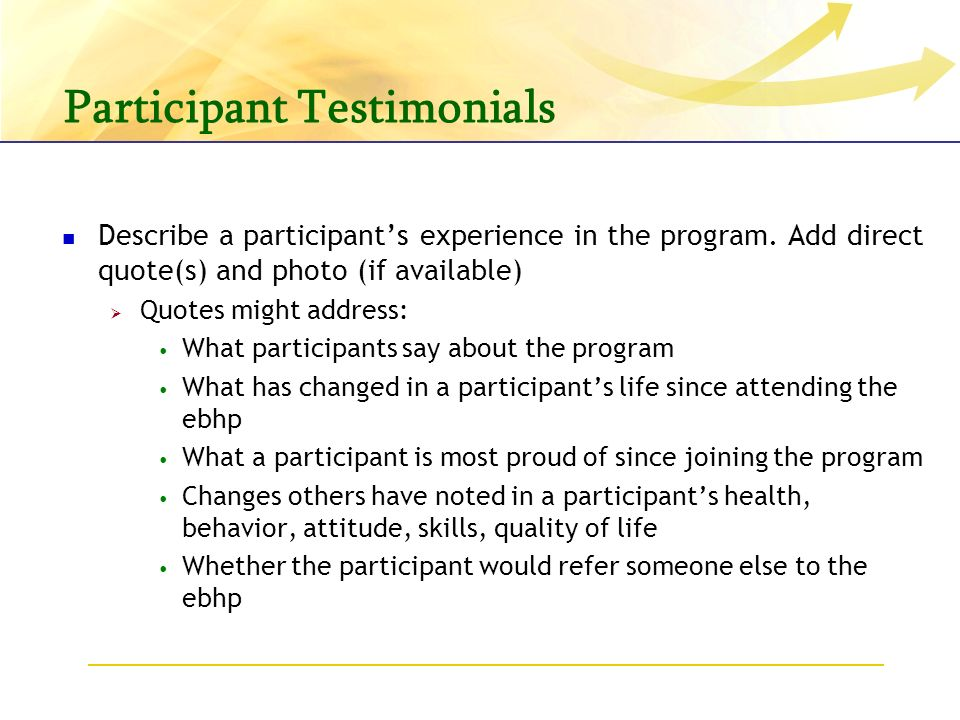 Participant Testimonials Describe a participants experience in the program.
