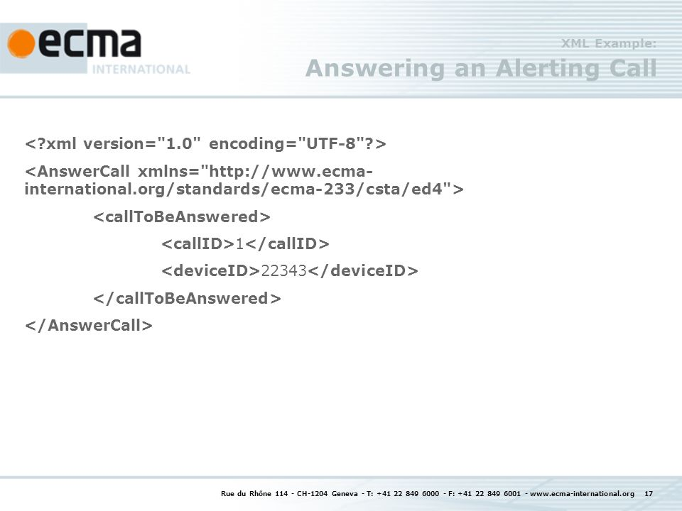 Rue du Rhône 114 - CH-1204 Geneva - T: +41 22 849 6000 - F: +41 22 849 6001 - www.ecma-international.org 17 XML Example: Answering an Alerting Call 1 22343