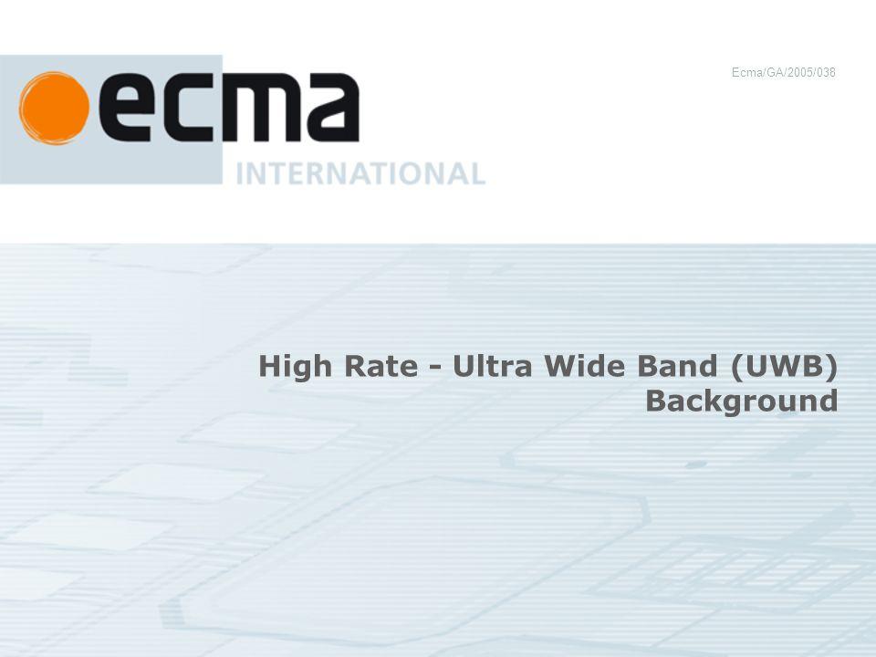 High Rate - Ultra Wide Band (UWB) Background Ecma/GA/2005/038
