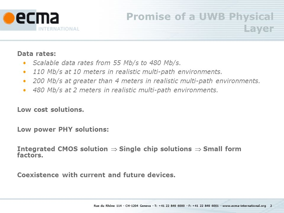 Rue du Rhône 114 - CH-1204 Geneva - T: +41 22 849 6000 - F: +41 22 849 6001 - www.ecma-international.org 2 Promise of a UWB Physical Layer Data rates: