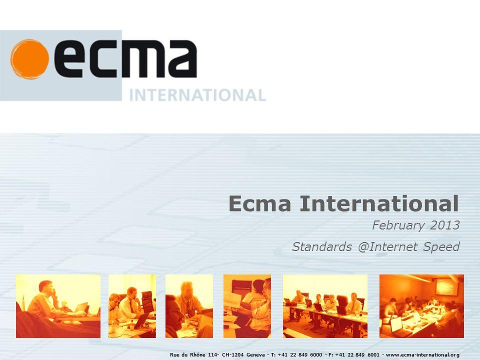 Rue du Rhône 114- CH-1204 Geneva - T: +41 22 849 6000 - F: +41 22 849 6001 - www.ecma-international.org Ecma International February 2013 Standards @In