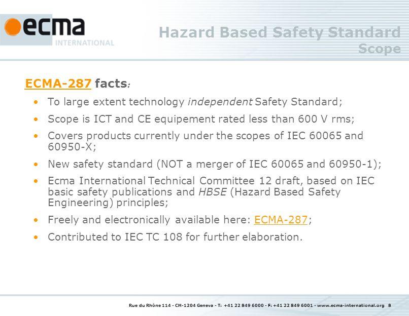Rue du Rhône 114 - CH-1204 Geneva - T: +41 22 849 6000 - F: +41 22 849 6001 - www.ecma-international.org 9 Hazard Categories Hazard Categories : Electric Shock Fire Burn Mechanical Chemical Radiation