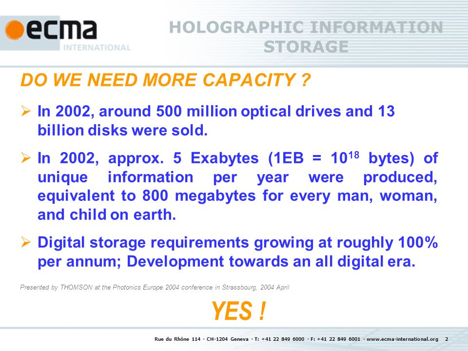 Rue du Rhône 114 - CH-1204 Geneva - T: +41 22 849 6000 - F: +41 22 849 6001 - www.ecma-international.org 2 HOLOGRAPHIC INFORMATION STORAGE DO WE NEED MORE CAPACITY .