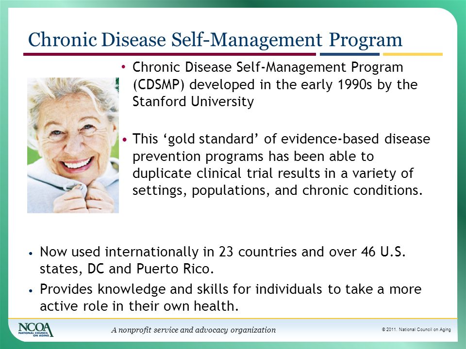 © 2011. National Council on Aging A nonprofit service and advocacy organization Chronic Disease Self-Management Program Chronic Disease Self-Managemen