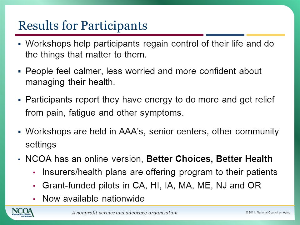 © 2011. National Council on Aging A nonprofit service and advocacy organization Results for Participants Workshops help participants regain control of