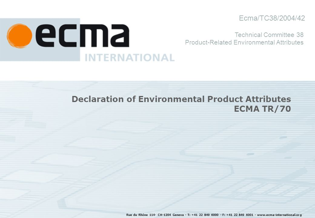 Rue du Rhône 114- CH-1204 Geneva - T: F: Declaration of Environmental Product Attributes ECMA TR/70 Technical Committee 38 Product-Related Environmental Attributes Ecma/TC38/2004/42