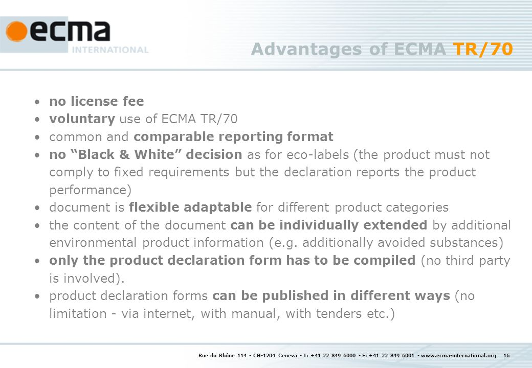 Rue du Rhône 114 - CH-1204 Geneva - T: +41 22 849 6000 - F: +41 22 849 6001 - www.ecma-international.org 16 Advantages of ECMA TR/70 no license fee vo