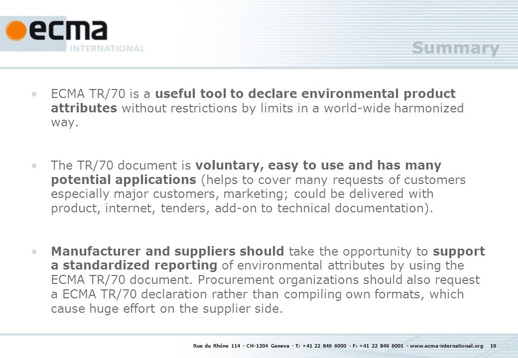 Rue du Rhône CH-1204 Geneva - T: F: Summary ECMA TR/70 is a useful tool to declare environmental product attributes without restrictions by limits in a world-wide harmonized way.
