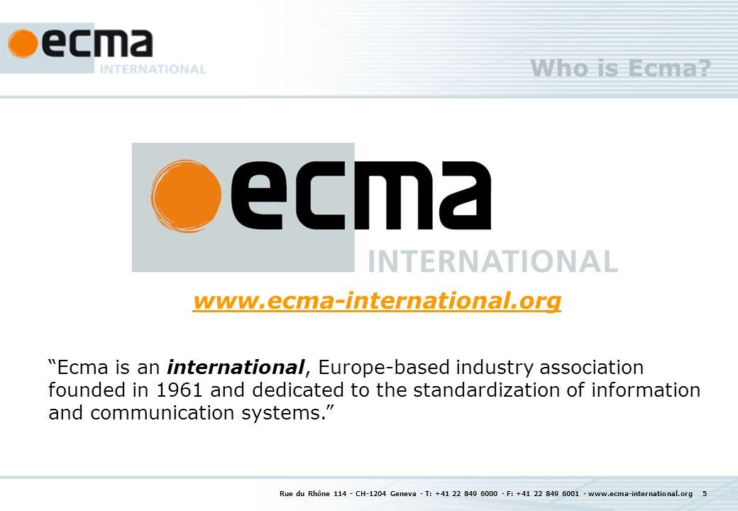 Rue du Rhône 114 - CH-1204 Geneva - T: +41 22 849 6000 - F: +41 22 849 6001 - www.ecma-international.org 5 Who is Ecma.