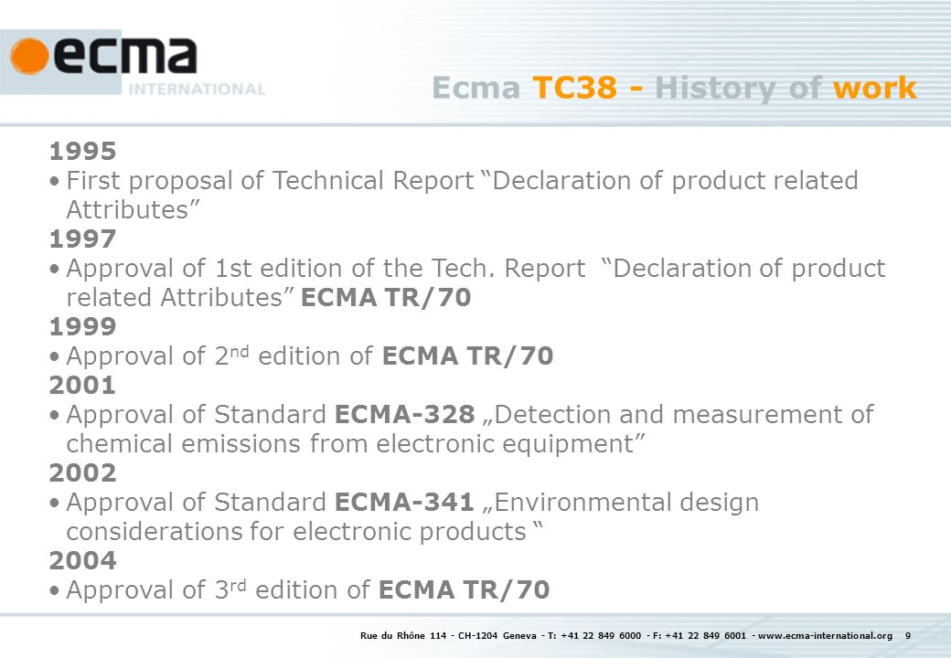 Rue du Rhône CH-1204 Geneva - T: F: Ecma TC38 - History of work 1995 First proposal of Technical Report Declaration of product related Attributes 1997 Approval of 1st edition of the Tech.