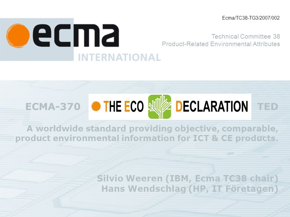 ECMA-370 TED A worldwide standard providing objective, comparable, product environmental information for ICT & CE products.
