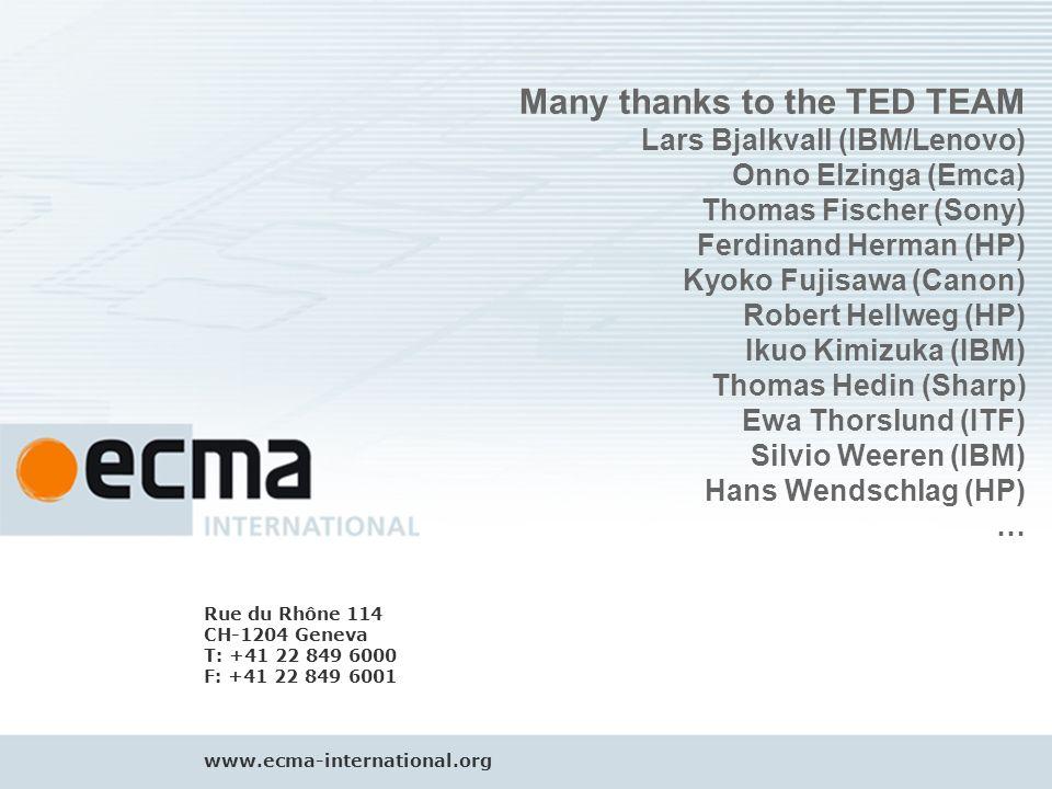 Rue du Rhône 114 - CH-1204 Geneva - T: +41 22 849 6000 - F: +41 22 849 6001 - www.ecma-international.org 22 Rue du Rhône 114 CH-1204 Geneva T: +41 22 849 6000 F: +41 22 849 6001 www.ecma-international.org Many thanks to the TED TEAM Lars Bjalkvall (IBM/Lenovo) Onno Elzinga (Emca) Thomas Fischer (Sony) Ferdinand Herman (HP) Kyoko Fujisawa (Canon) Robert Hellweg (HP) Ikuo Kimizuka (IBM) Thomas Hedin (Sharp) Ewa Thorslund (ITF) Silvio Weeren (IBM) Hans Wendschlag (HP) …