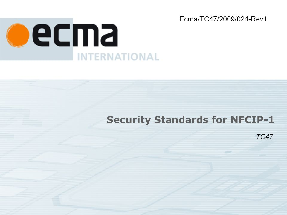 Security Standards for NFCIP-1 Ecma/TC47/2009/024-Rev1 TC47