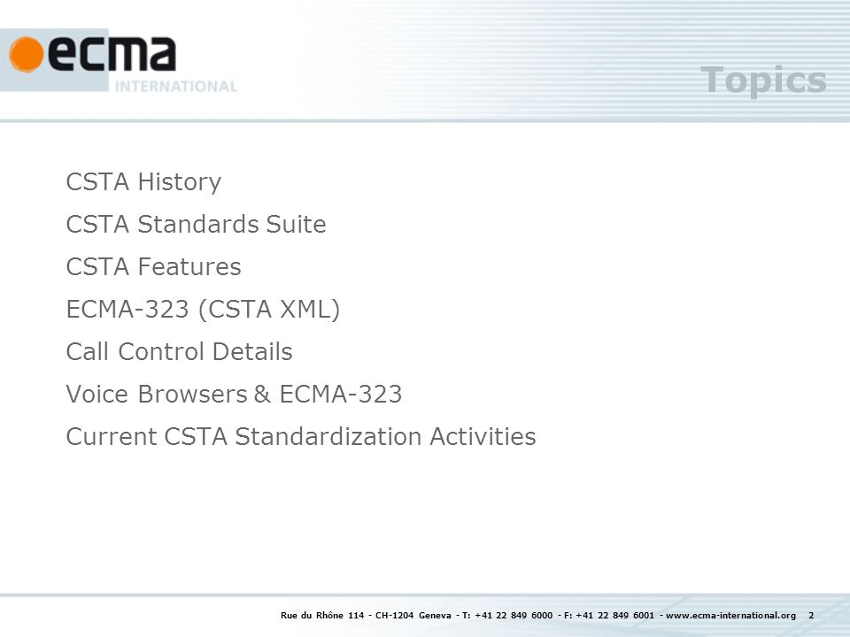 Using CSTA for SIP Phone User Agents (uaCSTA) TR/87 TR shows how to tunnel CSTA using SIP: Added profiles to ECMA-269 tailored to SIP environments Enhanced CSTA to better support SIP (e.g.