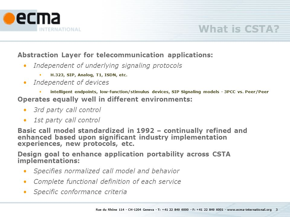 What is CSTA? Abstraction Layer for telecommunication applications: Independent of underlying signaling protocols H.323, SIP, Analog, T1, ISDN, etc. I