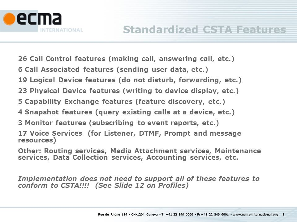 Standardized CSTA Features 26 Call Control features (making call, answering call, etc.) 6 Call Associated features (sending user data, etc.) 19 Logica