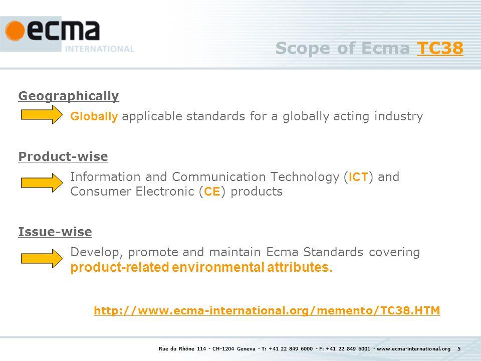 Rue du Rhône 114 - CH-1204 Geneva - T: +41 22 849 6000 - F: +41 22 849 6001 - www.ecma-international.org 6 Principles of Ecma TC38 1.Accessible Provide industry direct access to standardization projects.